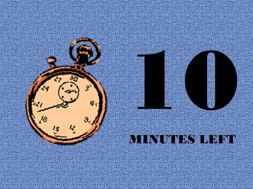 10 MINUTES LEFT