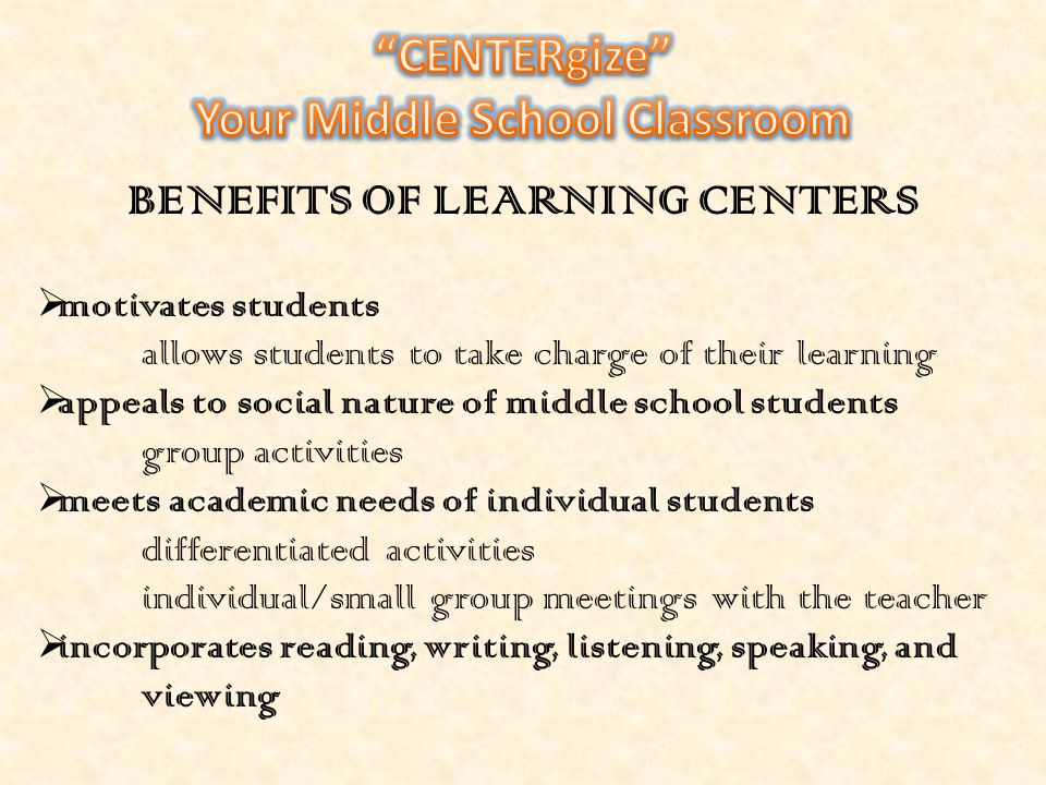 Your Middle School Classroom BENEFITS OF LEARNING CENTERS