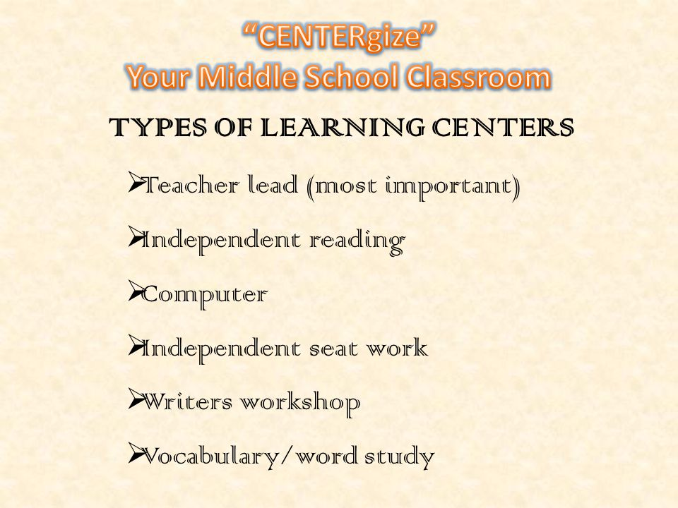 Your Middle School Classroom TYPES OF LEARNING CENTERS