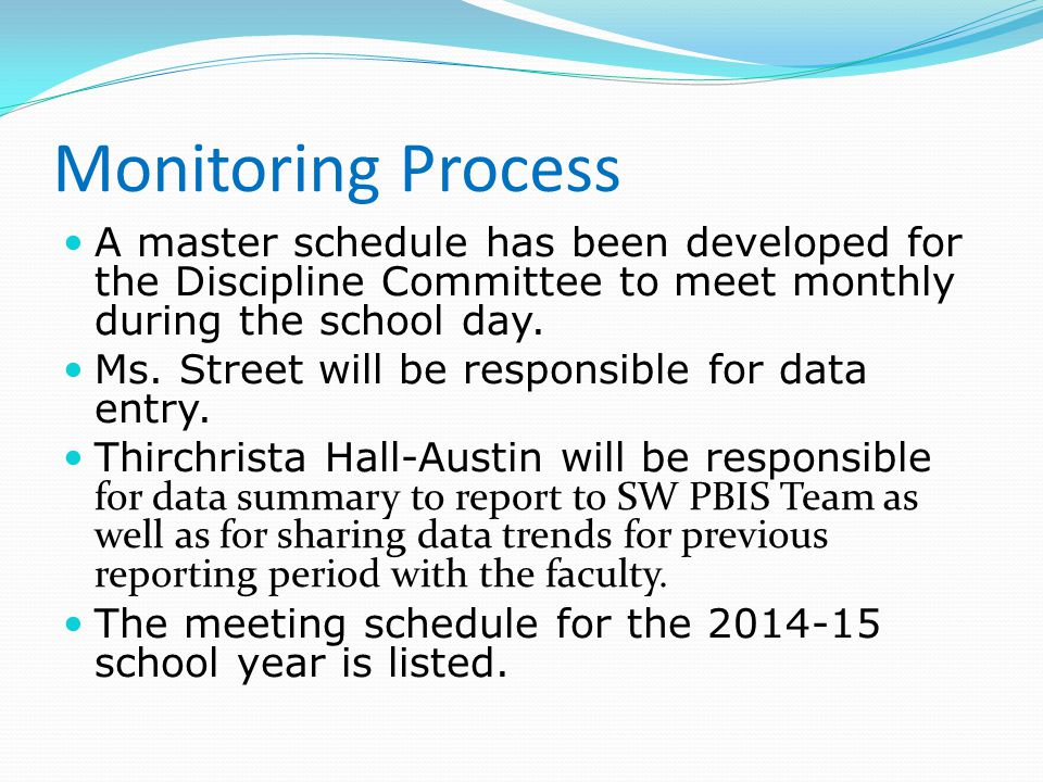 Monitoring Process A master schedule has been developed for the Discipline Committee to meet monthly during the school day.