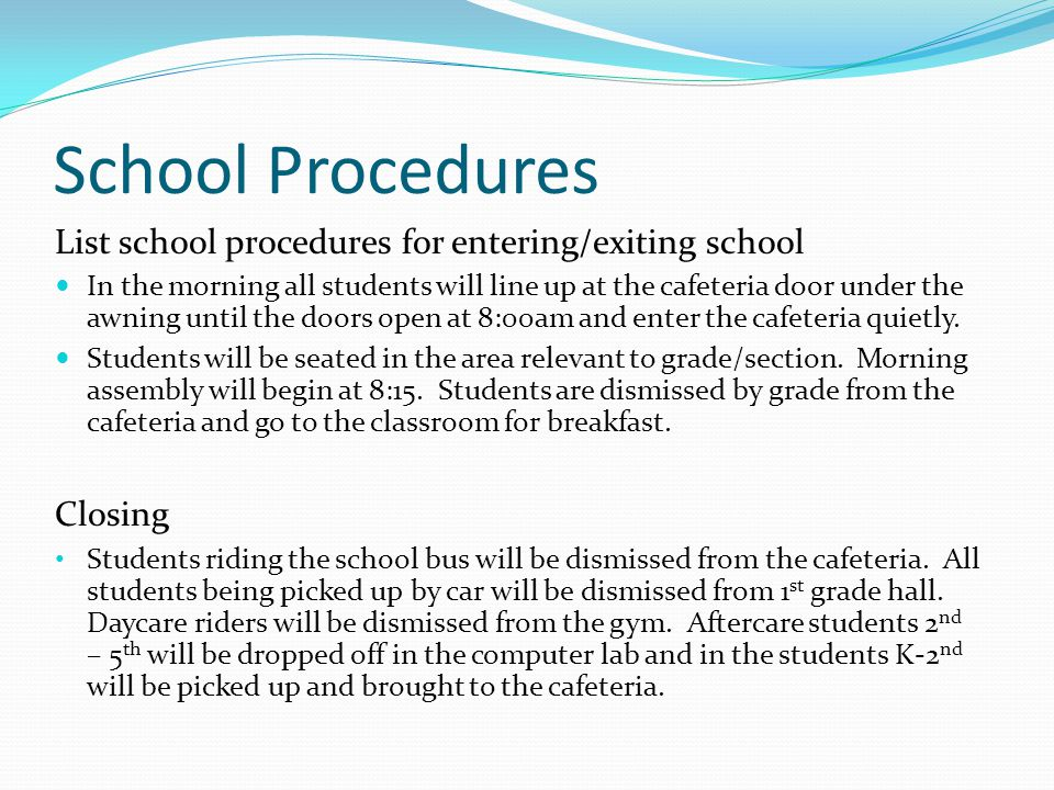 School Procedures List school procedures for entering/exiting school