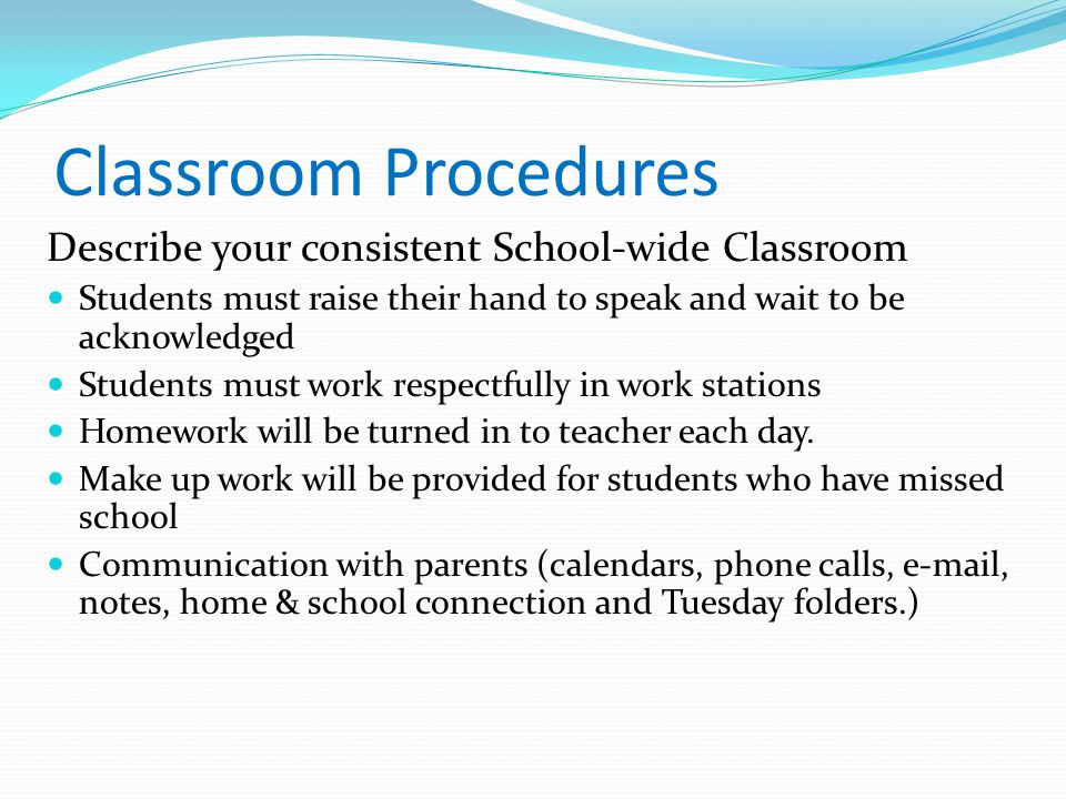 Classroom Procedures Describe your consistent School-wide Classroom
