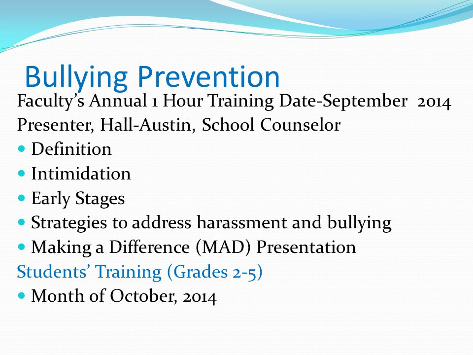 Bullying Prevention Faculty's Annual 1 Hour Training Date-September 2014. Presenter, Hall-Austin, School Counselor.