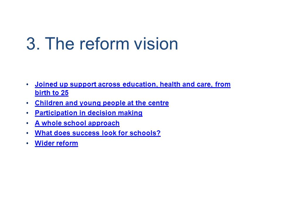 3. The reform vision Joined up support across education, health and care, from birth to 25. Children and young people at the centre.