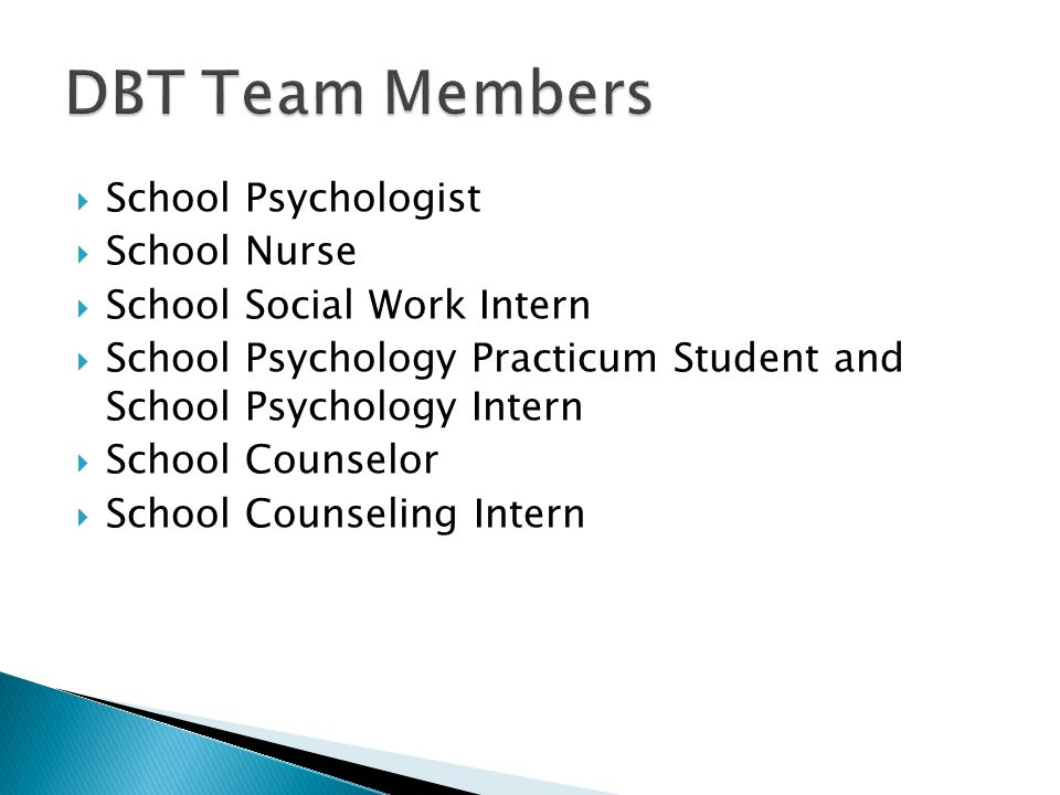 DBT Team Members School Psychologist School Nurse
