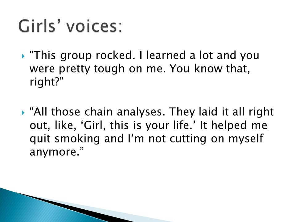 Girls' voices: This group rocked. I learned a lot and you were pretty tough on me. You know that, right