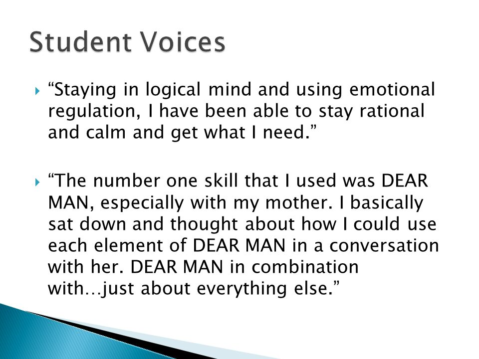 Student Voices Staying in logical mind and using emotional regulation, I have been able to stay rational and calm and get what I need.