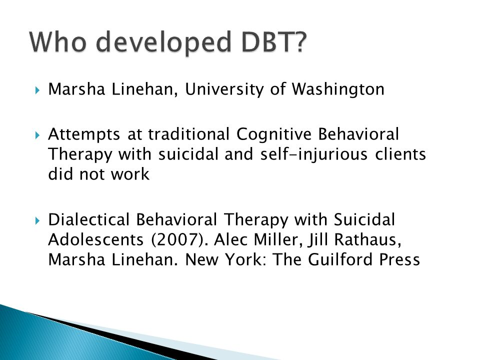 Who developed DBT Marsha Linehan, University of Washington