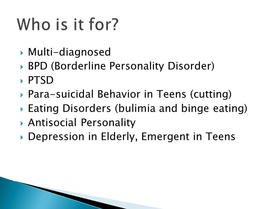 Who is it for Multi-diagnosed BPD (Borderline Personality Disorder)