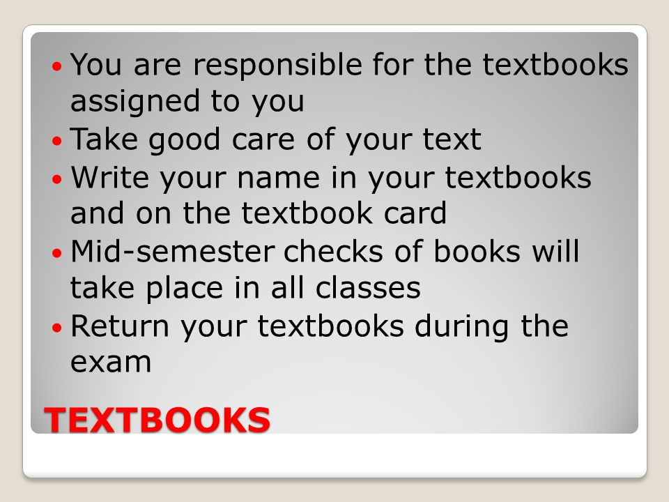 TEXTBOOKS You are responsible for the textbooks assigned to you