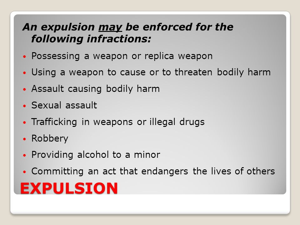 EXPULSION An expulsion may be enforced for the following infractions: