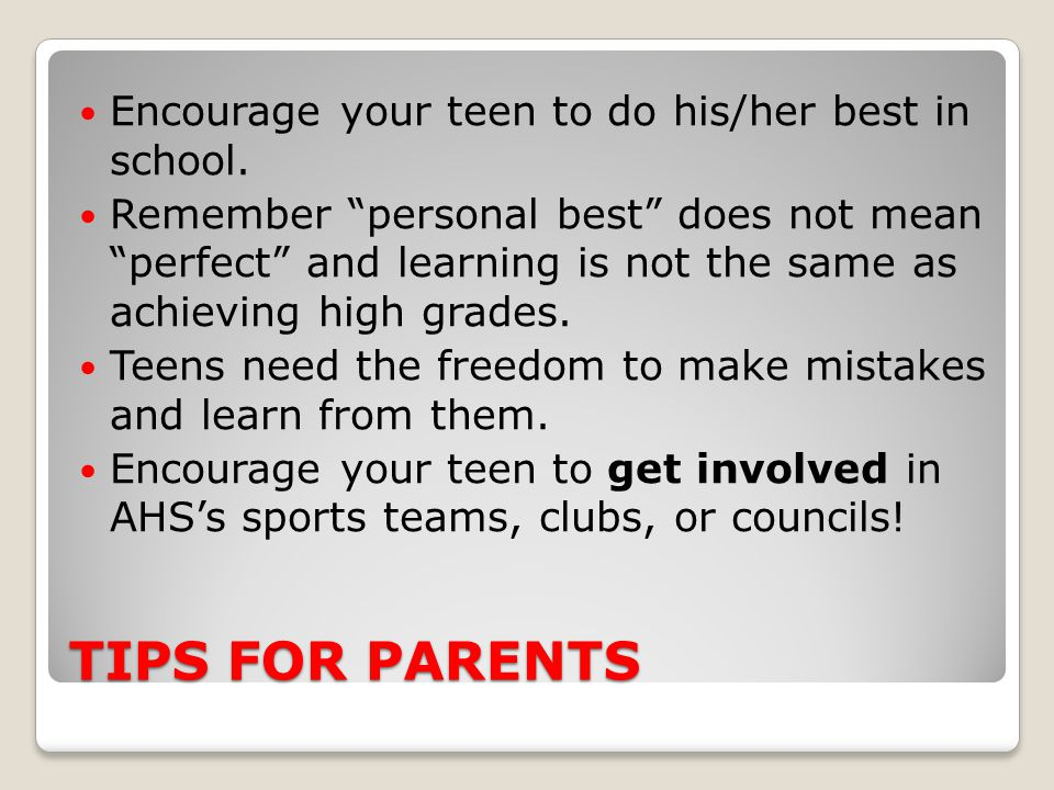 TIPS FOR PARENTS Encourage your teen to do his/her best in school.
