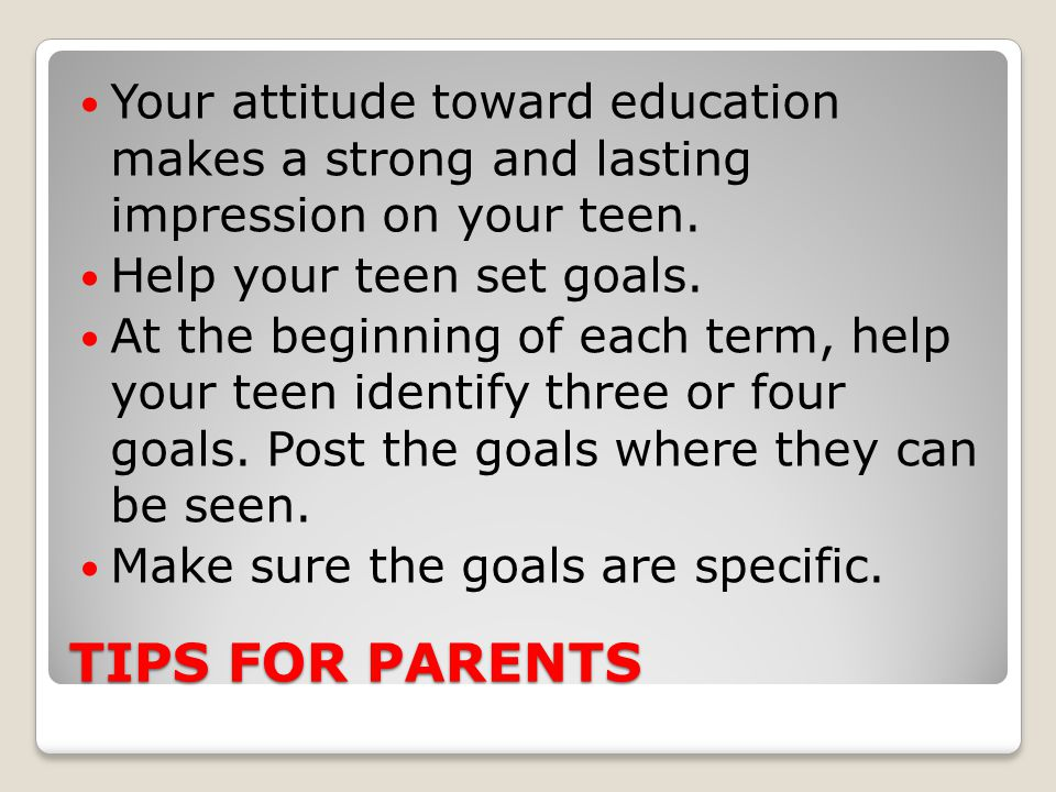 Your attitude toward education makes a strong and lasting impression on your teen.