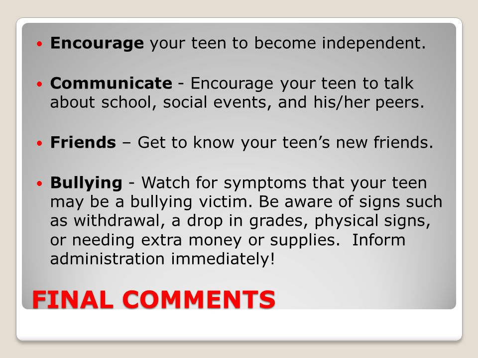 FINAL COMMENTS Encourage your teen to become independent.