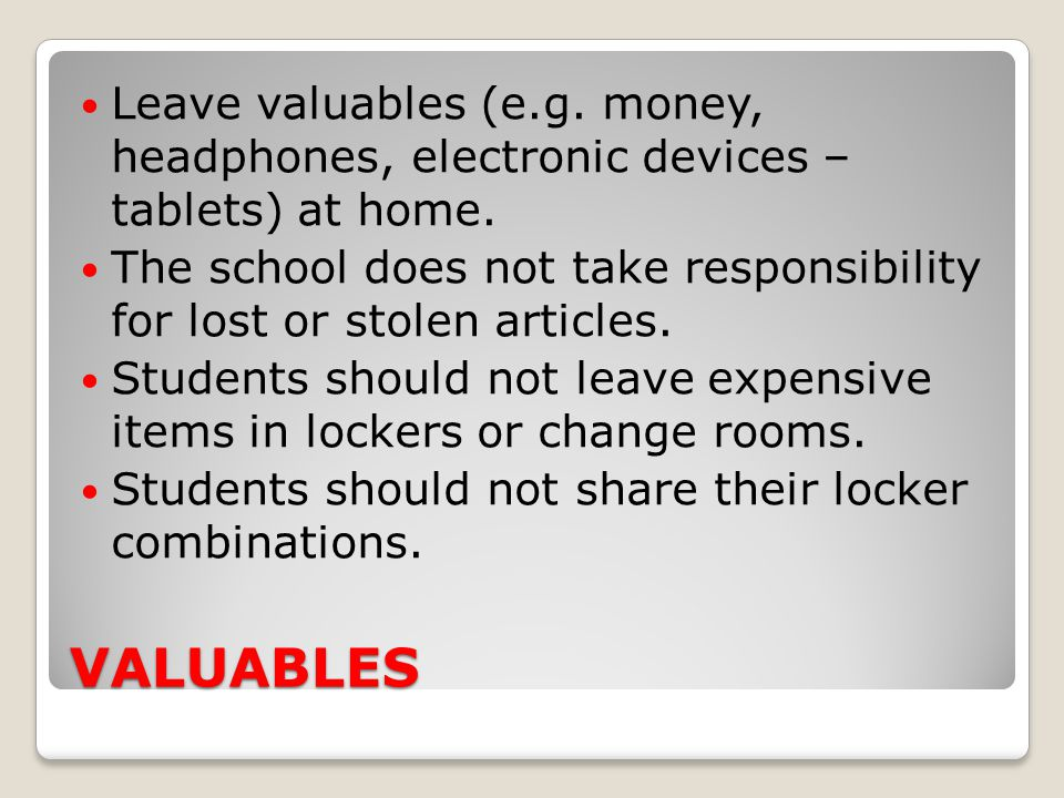 Leave valuables (e.g. money, headphones, electronic devices – tablets) at home.