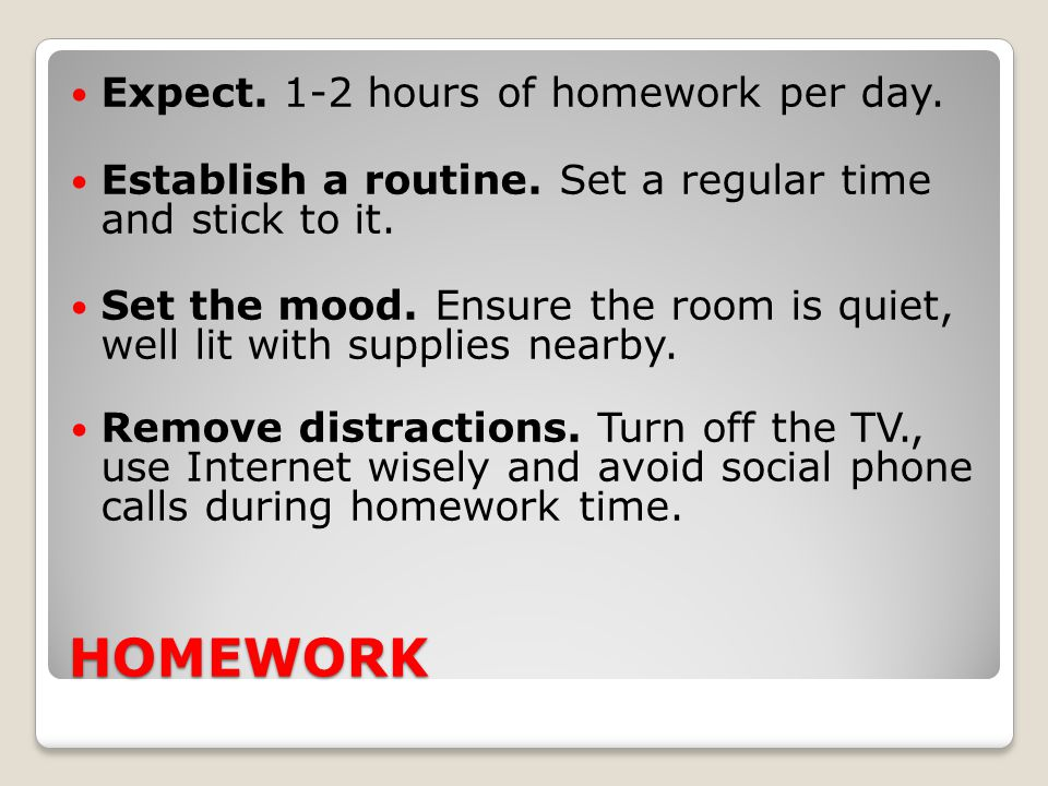 HOMEWORK Expect. 1-2 hours of homework per day.