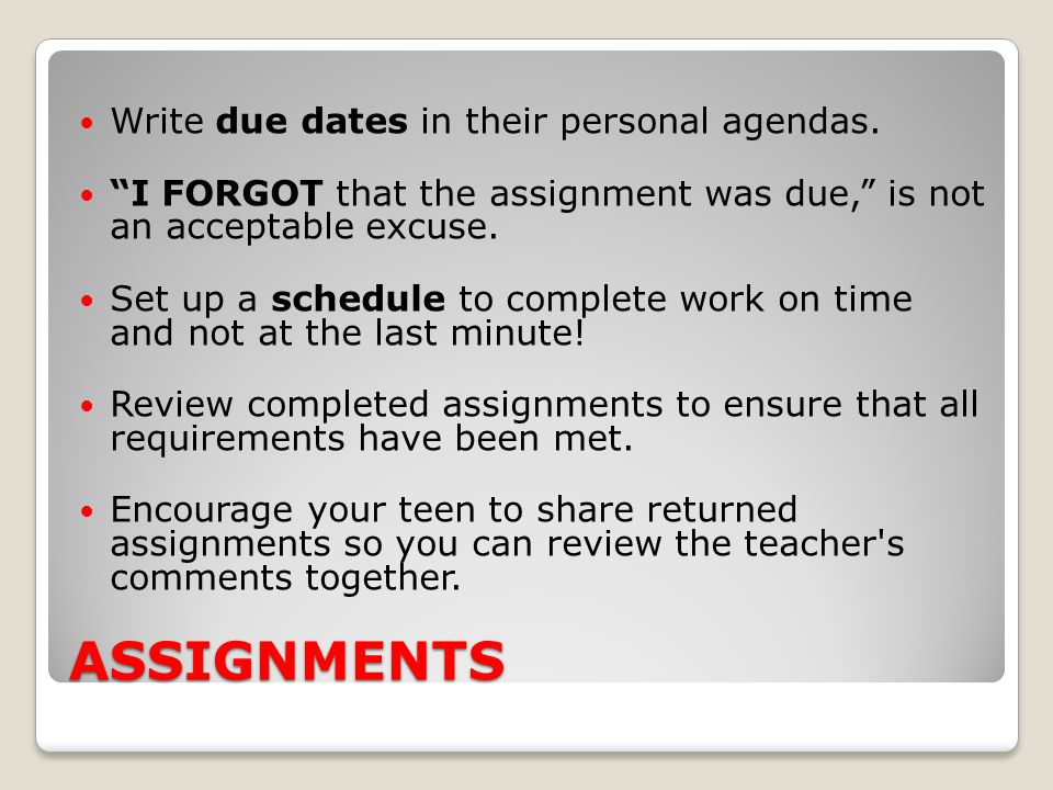 ASSIGNMENTS Write due dates in their personal agendas.