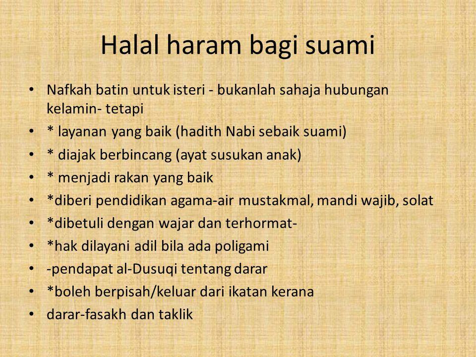 Halal haram bagi suami Nafkah batin untuk isteri - bukanlah sahaja hubungan kelamin- tetapi. * layanan yang baik (hadith Nabi sebaik suami)