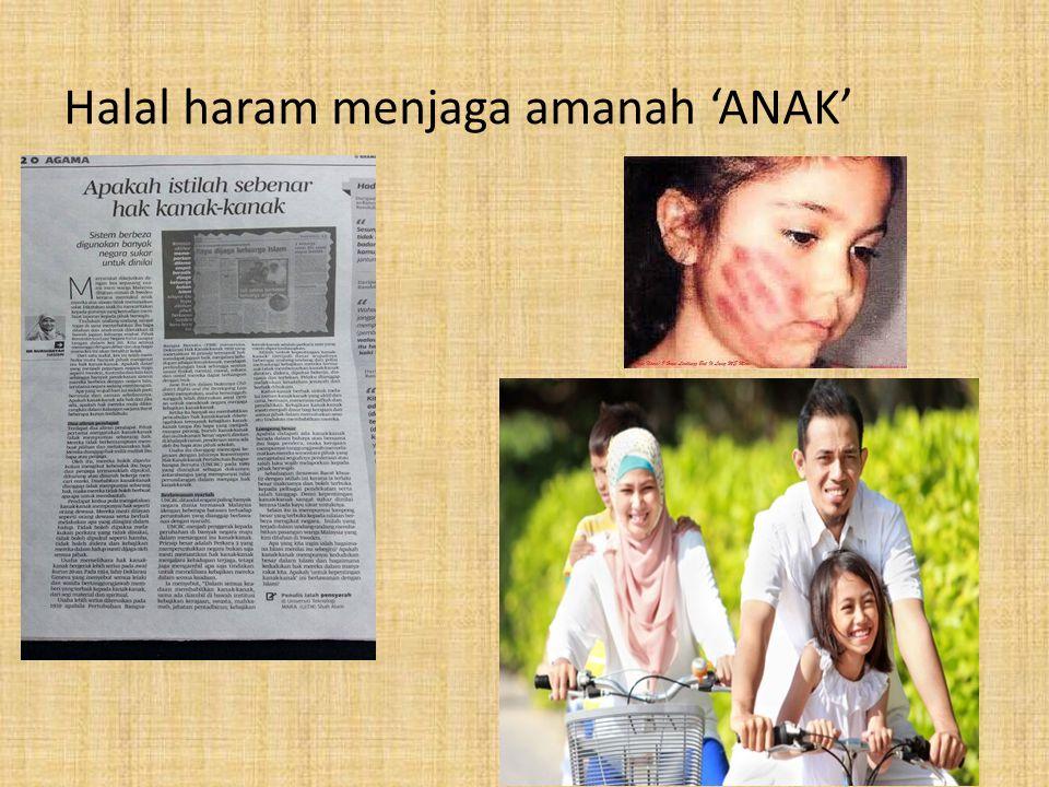 Halal haram menjaga amanah 'ANAK'