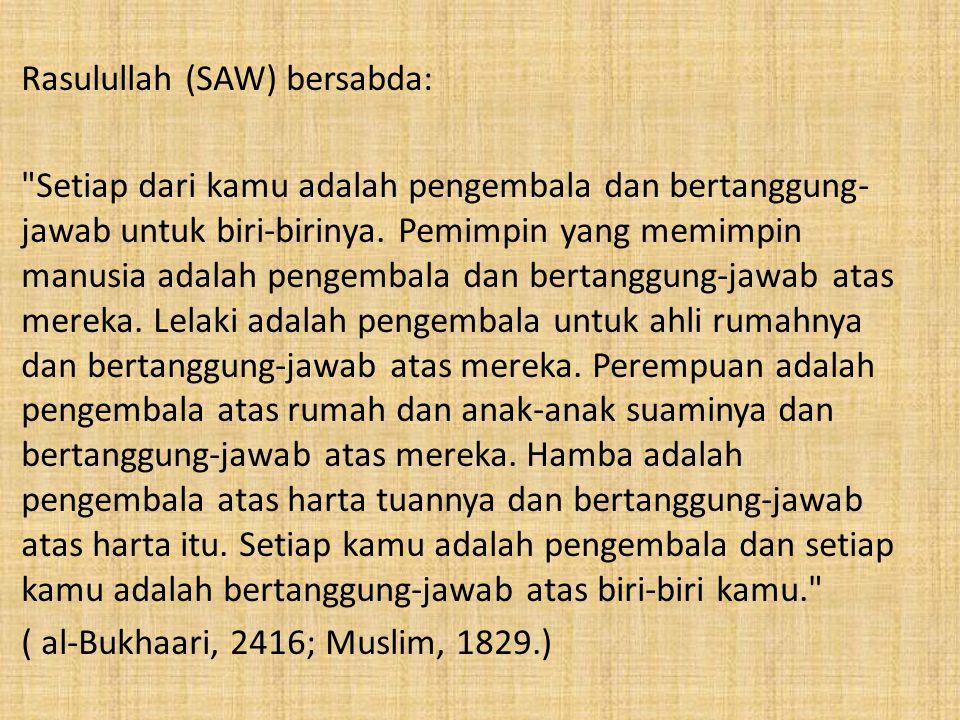 Rasulullah (SAW) bersabda: Setiap dari kamu adalah pengembala dan bertanggung-jawab untuk biri-birinya.