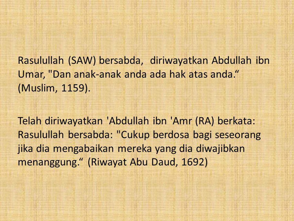 Rasulullah (SAW) bersabda, diriwayatkan Abdullah ibn Umar, Dan anak-anak anda ada hak atas anda. (Muslim, 1159).