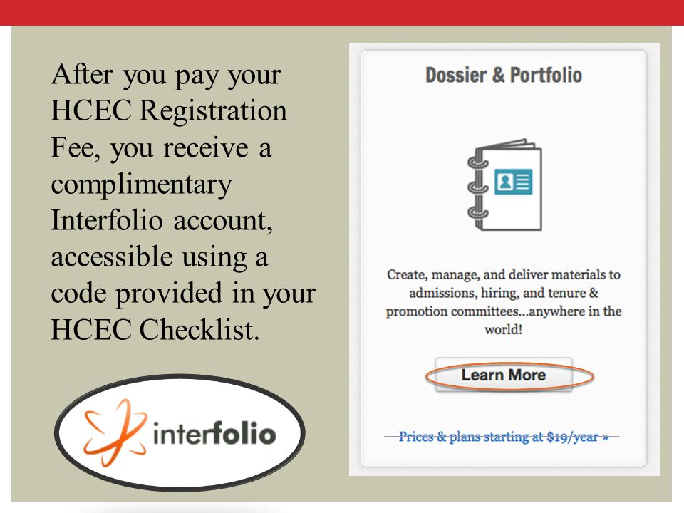 After you pay your HCEC Registration Fee, you receive a complimentary Interfolio account, accessible using a code provided in your HCEC Checklist.