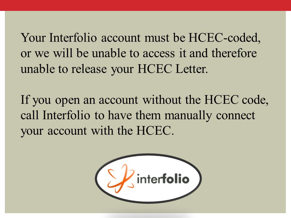 Your Interfolio account must be HCEC-coded, or we will be unable to access it and therefore unable to release your HCEC Letter.