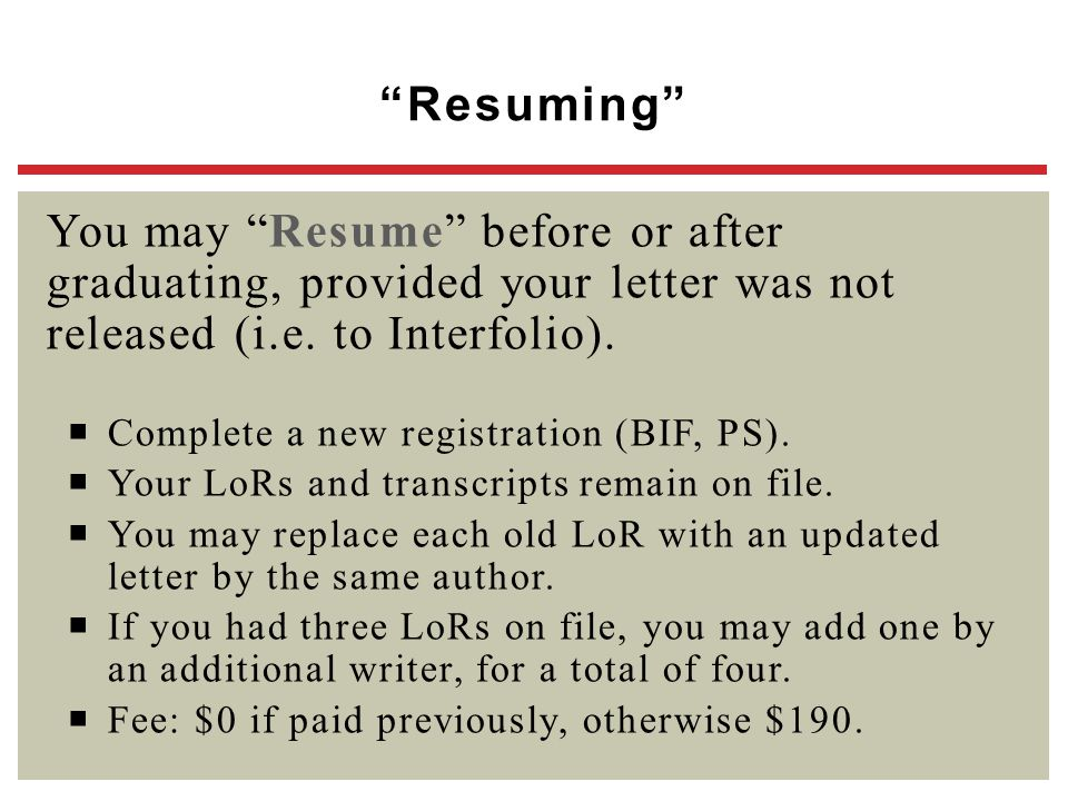 Resuming You may Resume before or after graduating, provided your letter was not released (i.e. to Interfolio).