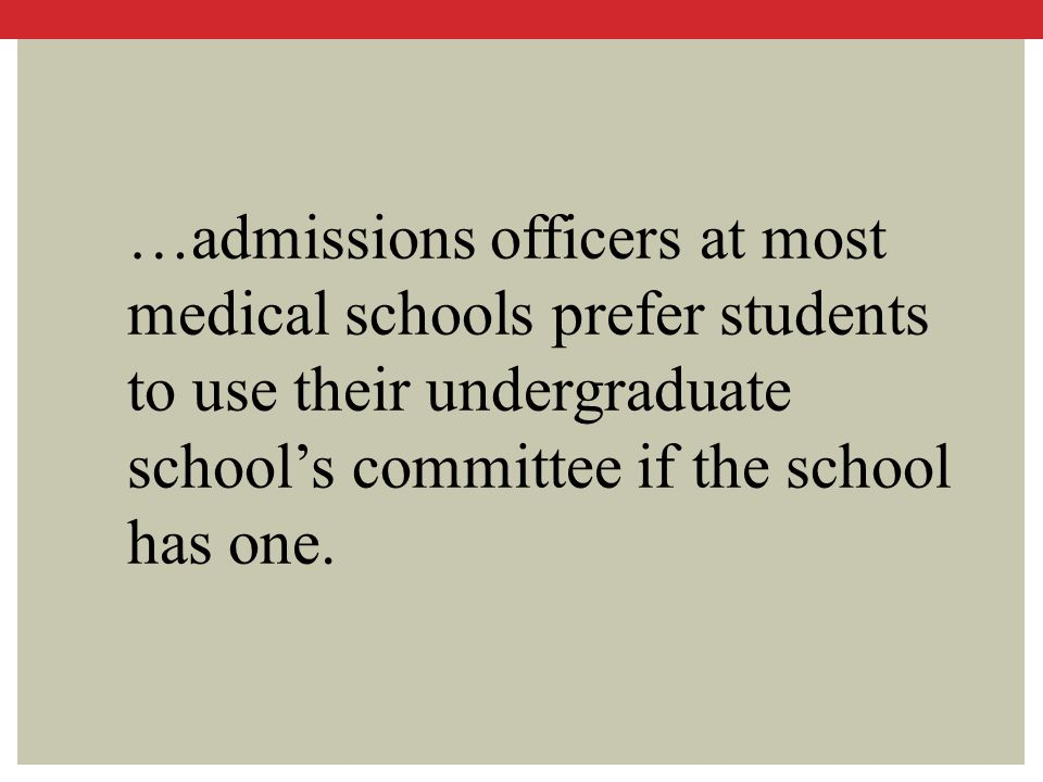 …admissions officers at most medical schools prefer students to use their undergraduate school's committee if the school has one.