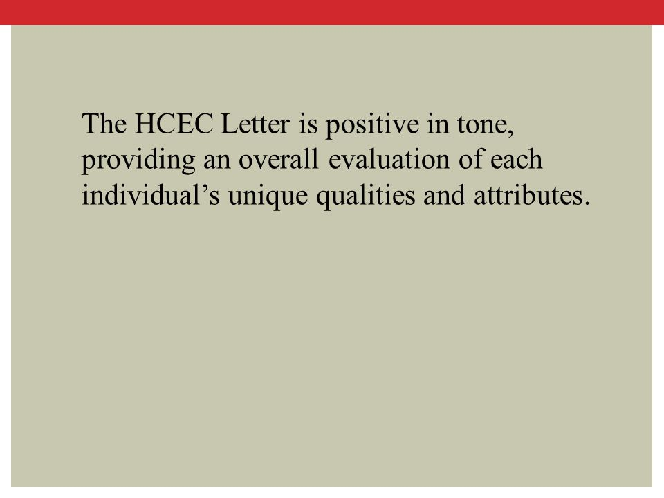 The HCEC Letter is positive in tone, providing an overall evaluation of each individual's unique qualities and attributes.