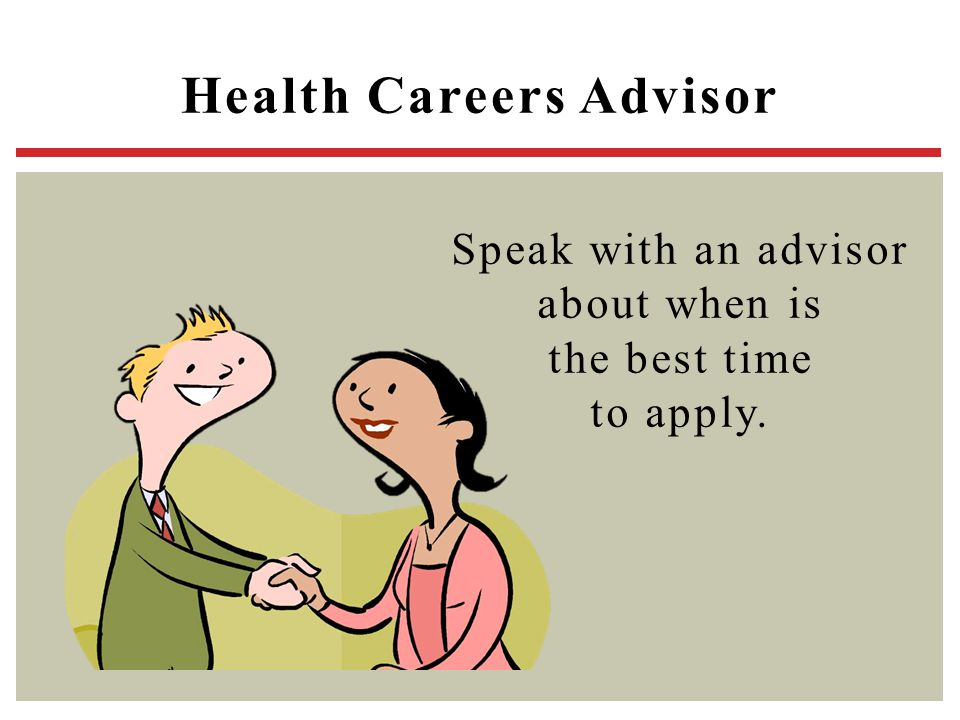 Speak with an advisor about when is the best time to apply.