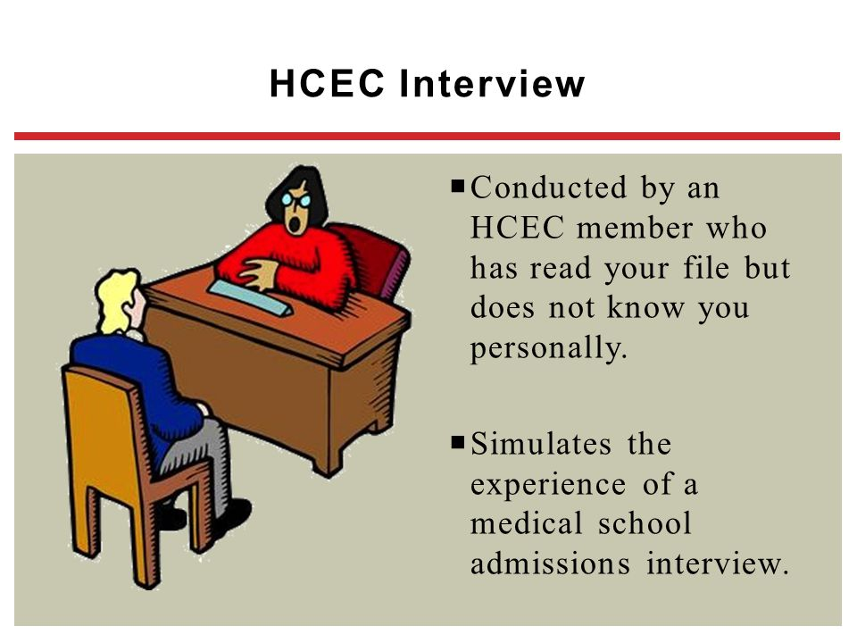 HCEC Interview Conducted by an HCEC member who has read your file but does not know you personally.