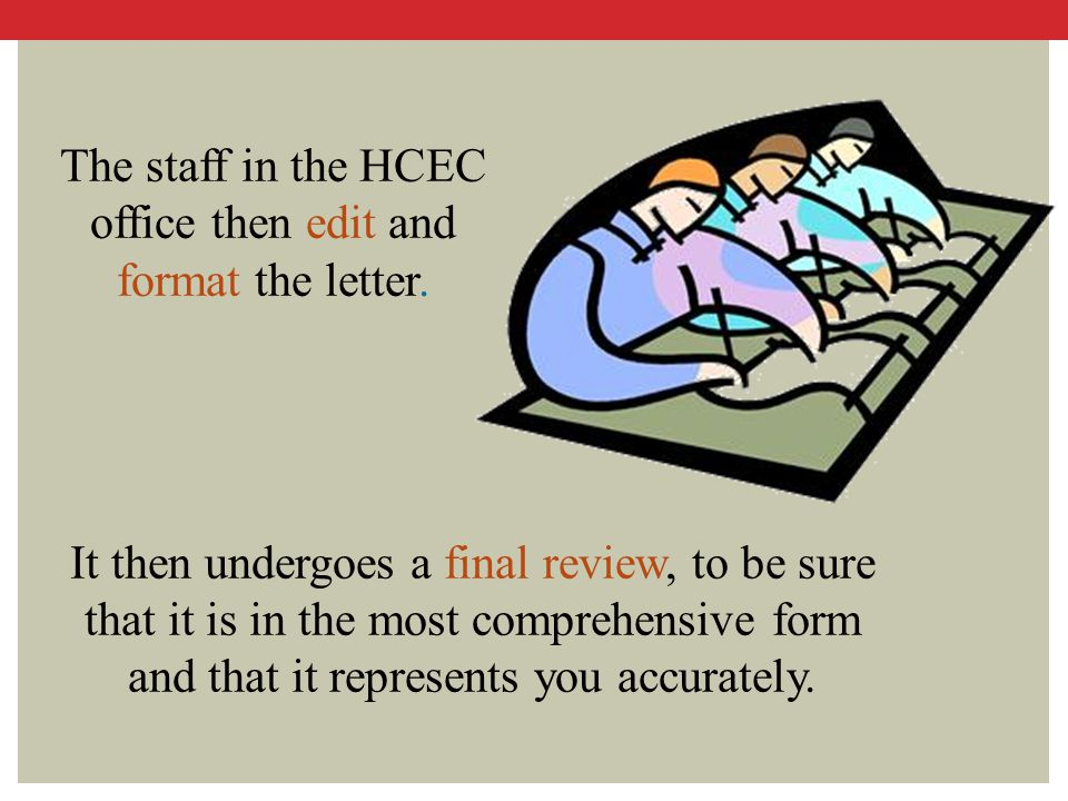 The staff in the HCEC office then edit and format the letter.