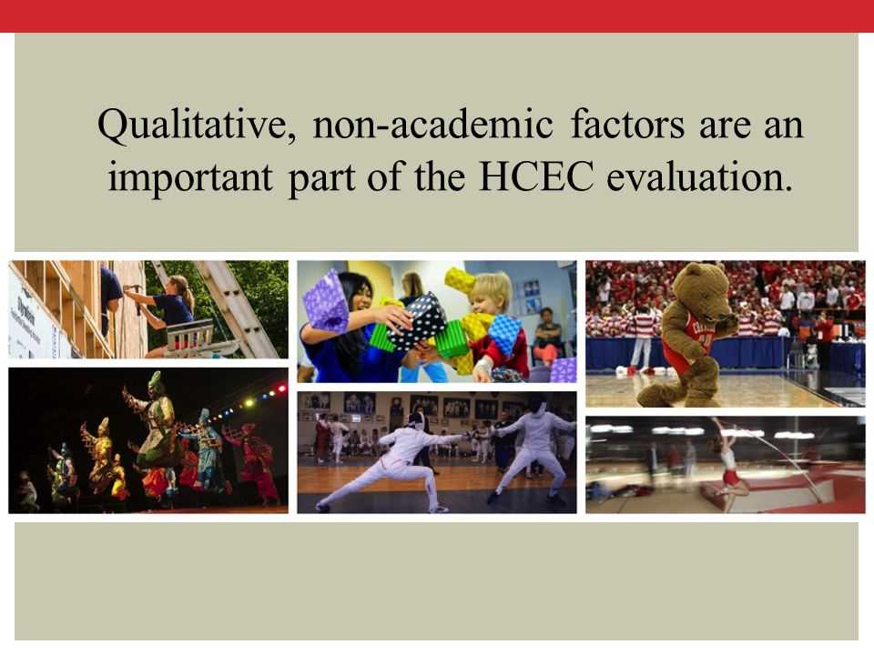 Qualitative, non-academic factors are an important part of the HCEC evaluation.