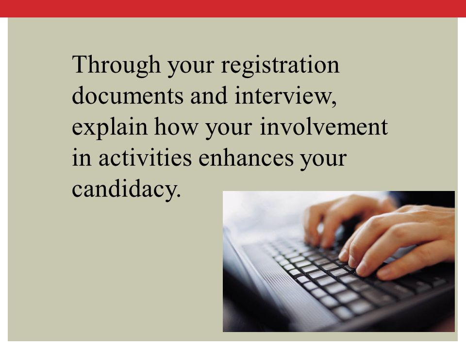 Through your registration documents and interview, explain how your involvement in activities enhances your candidacy.