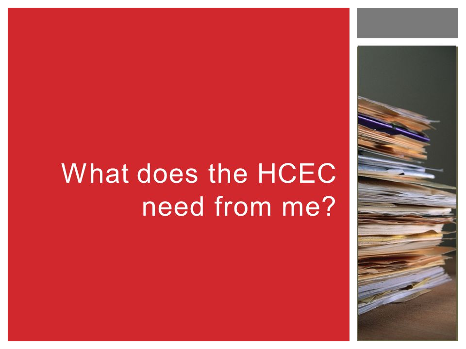 What does the HCEC need from me