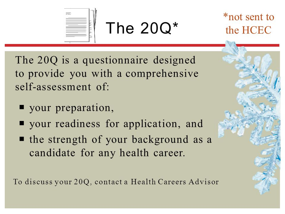 The 20Q* *not sent to the HCEC The 20Q is a questionnaire designed