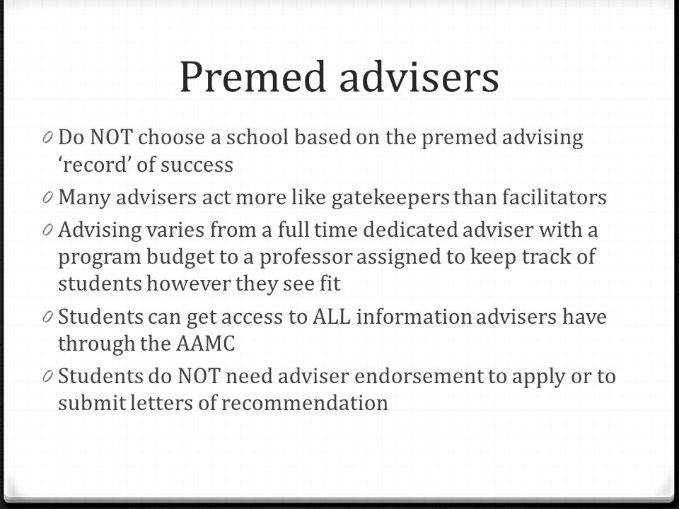 Premed advisers Do NOT choose a school based on the premed advising 'record' of success. Many advisers act more like gatekeepers than facilitators.