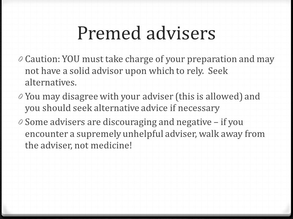 Premed advisers Caution: YOU must take charge of your preparation and may not have a solid advisor upon which to rely. Seek alternatives.