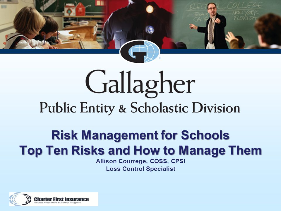 Risk Management for Schools Top Ten Risks and How to Manage Them Allison Courrege, COSS, CPSI Loss Control Specialist