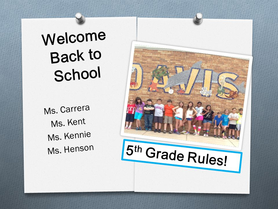 Welcome Back to School 5th Grade Rules! Ms. Carrera Ms. Kent