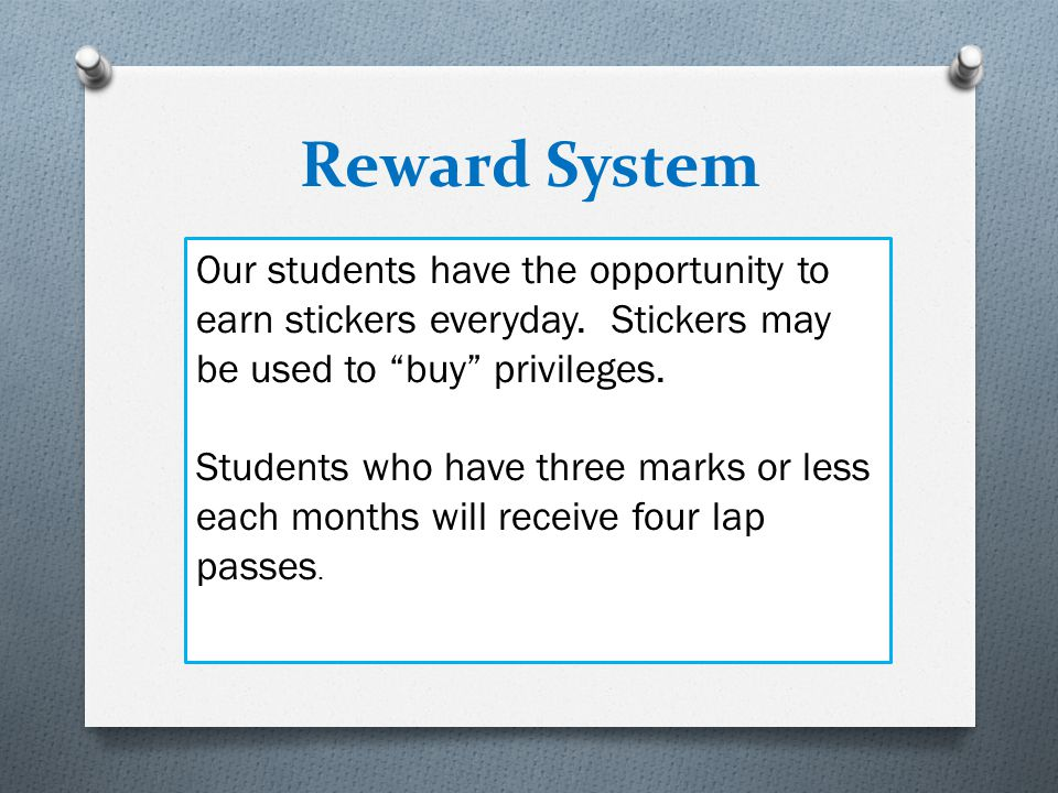 Reward System Our students have the opportunity to earn stickers everyday. Stickers may be used to buy privileges.