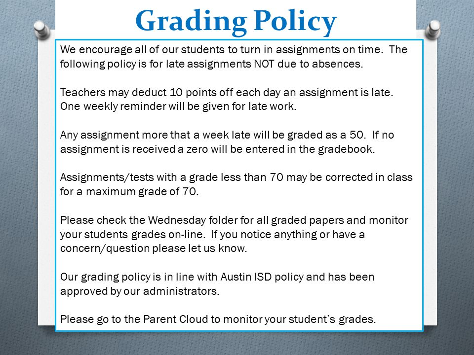 Grading Policy We encourage all of our students to turn in assignments on time. The following policy is for late assignments NOT due to absences.
