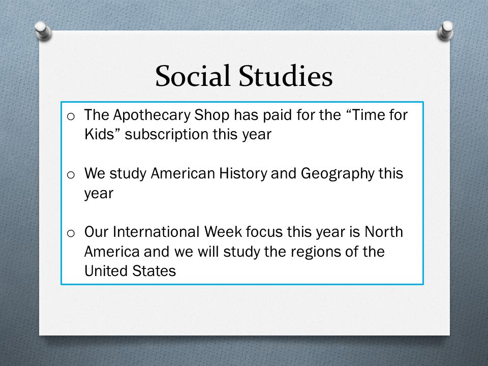 Social Studies The Apothecary Shop has paid for the Time for Kids subscription this year. We study American History and Geography this year.
