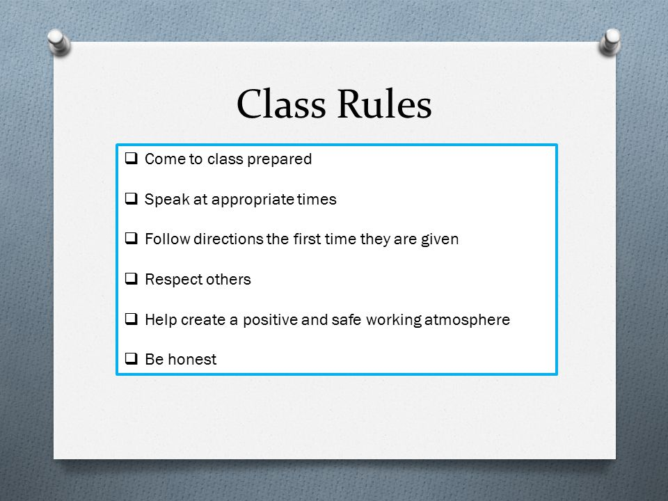 Class Rules Come to class prepared Speak at appropriate times