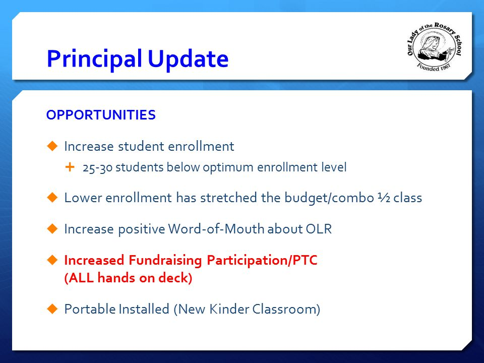 Principal Update OPPORTUNITIES Increase student enrollment