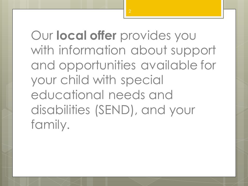 Our local offer provides you with information about support and opportunities available for your child with special educational needs and disabilities (SEND), and your family.