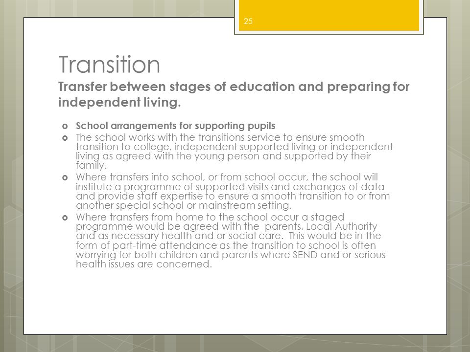 Transition Transfer between stages of education and preparing for independent living.
