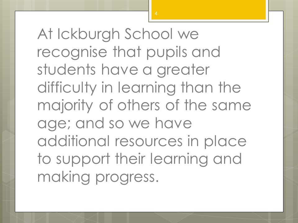 At Ickburgh School we recognise that pupils and students have a greater difficulty in learning than the majority of others of the same age; and so we have additional resources in place to support their learning and making progress.