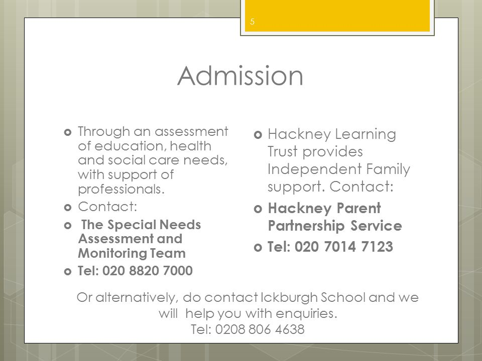 Admission Through an assessment of education, health and social care needs, with support of professionals.